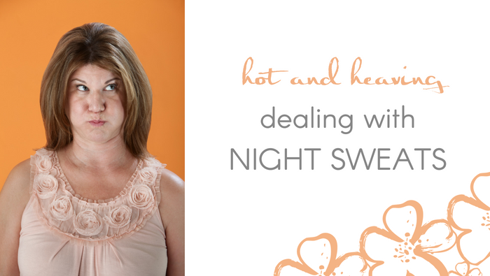 "Hot & heaving? Or ""Dealing with night sweats.'"