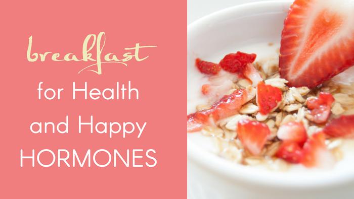 Breakfast for Health and Happy Hormones