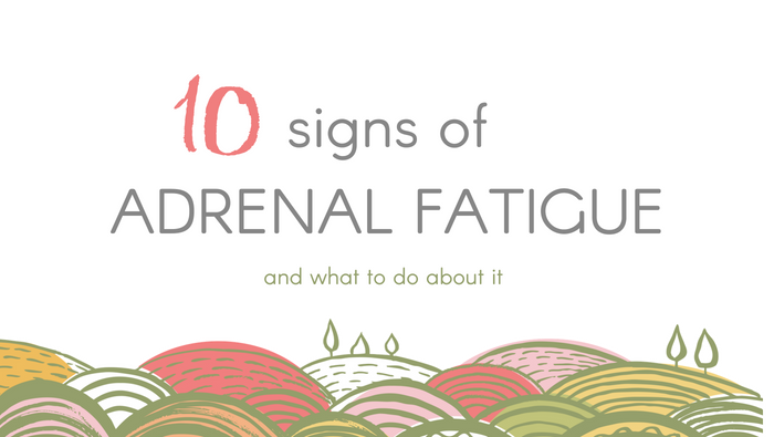 10 Signs Of Adrenal Fatigue And What To Do About It