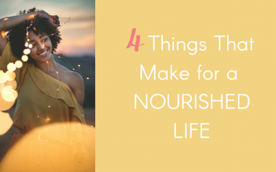 4 Things That Make for A Nourished Life