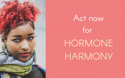 Act NOW For Hormone Harmony