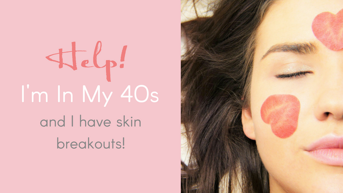 Help! I'm In My 40s And Have Skin Breakouts.
