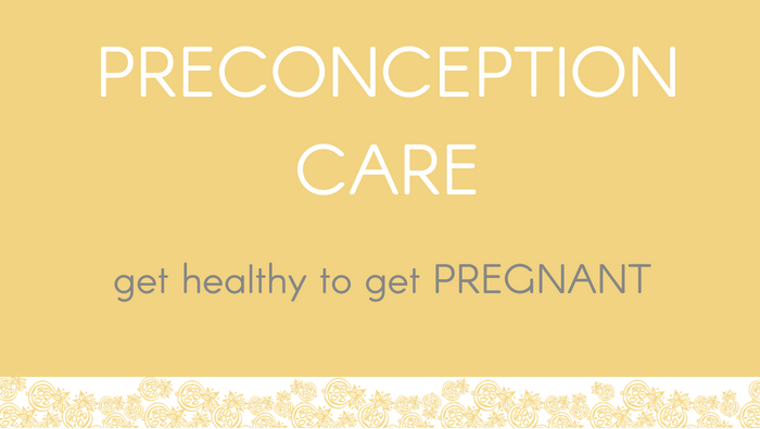 Preconception Care – Get Healthy To Get Pregnant