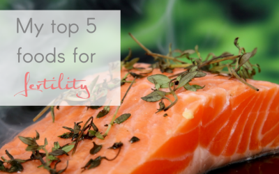 My Top 5 Foods for Fertility