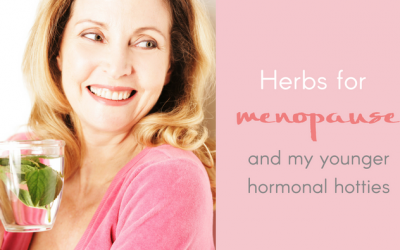 Herbs For Menopause AND My Younger Hormonal Hotties