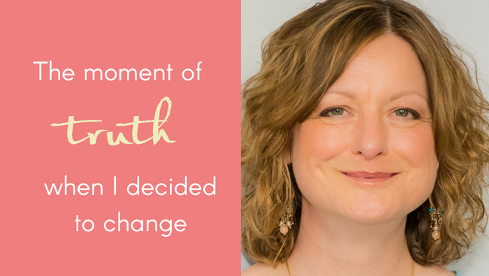 The Moment of Truth – When I Decided To Change
