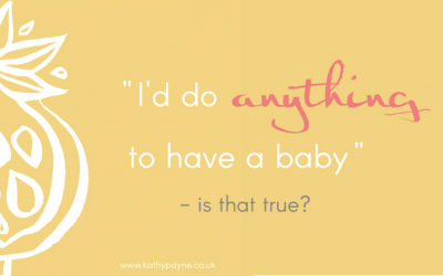 """I'd Do Anything To Have A Baby"" – Is that TRUE?"