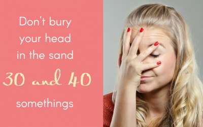 Don't Bury Your Head in The Sand Thirty and Forty Somethings