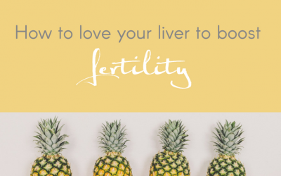 HOW TO LOVE YOUR LIVER TO BOOST FERTILITY
