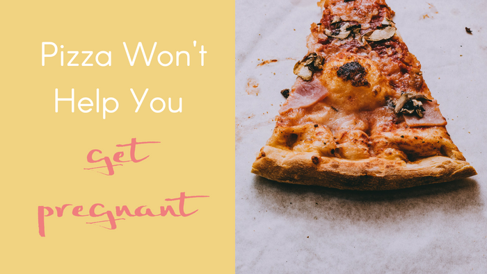 Pizza Won't Help You Get Pregnant and Other Stuff No-One Tells You