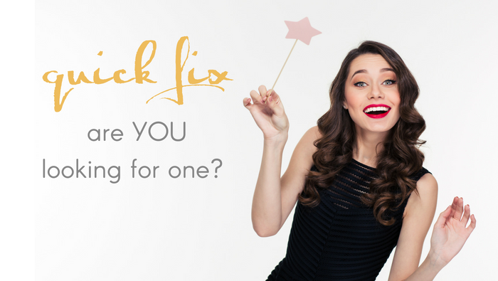 A Quick Fix – Are You Looking For One?